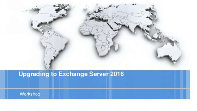 Upgrading to Exchange Server 2016 Workshop