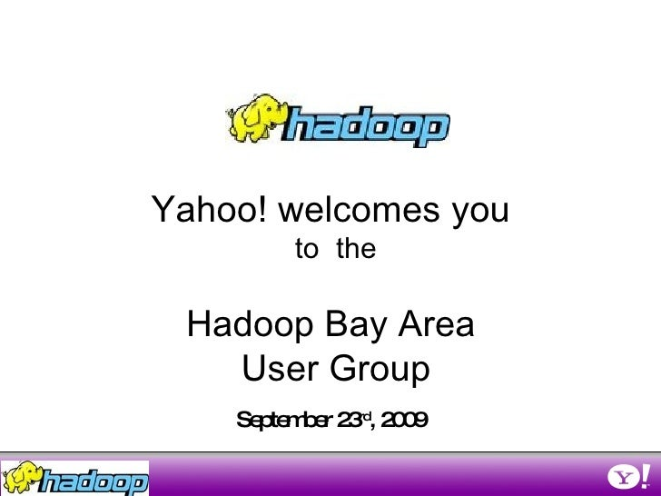 September 23 rd , 2009 Yahoo! welcomes you  to  the Hadoop Bay Area  User Group