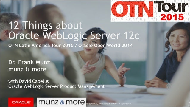Copyright © 2014, Oracle and/or its affiliates. All rights reserved. | 12 Things about 
