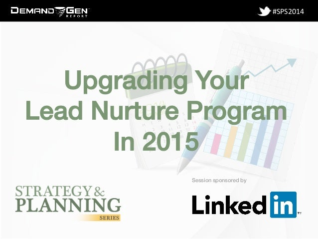 Session sponsored by!  #SPS2014  Upgrading Your !  Lead Nurture Program  In 2015 !