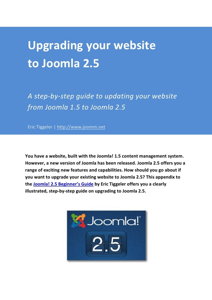 Upgrading your website to Joomla 2.5 A step-by-step guide to updating your website from Joomla 1.5 to Joomla 2.5 Eric Tigg...