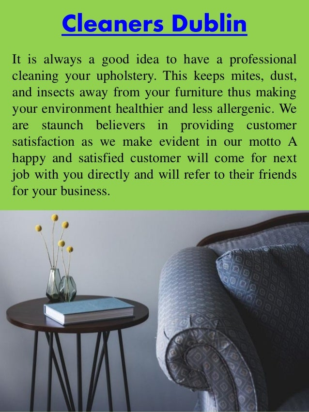 Cleaners Dublin It is always a good idea to have a professional cleaning your upholstery. This keeps mites, dust, and inse...