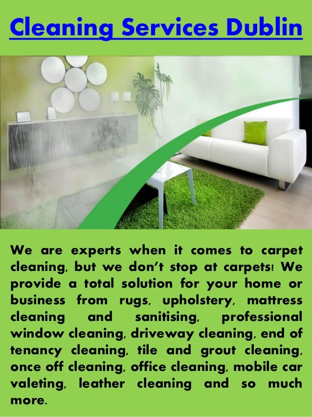 Cleaning Services Dublin We are experts when it comes to carpet cleaning, but we don't stop at carpets! We provide a total...