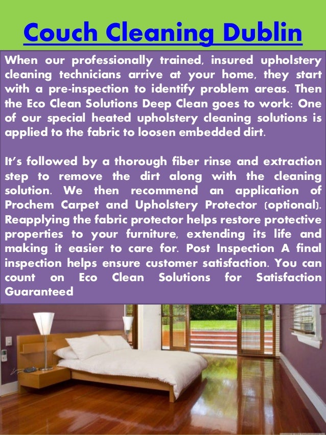 Couch Cleaning Dublin When our professionally trained, insured upholstery cleaning technicians arrive at your home, they s...
