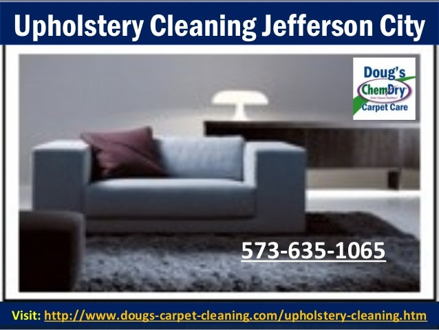 573-635-1065 Visit: http://www.dougs-carpet-cleaning.com/upholstery-cleaning.htm Upholstery Cleaning Jefferson City