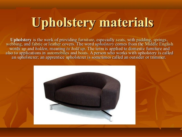 Upholstery MaterialsUpholstery Materials UpholsteryUpholstery Is The Work  Of Providingis The Work Of Providing Furniturefu.