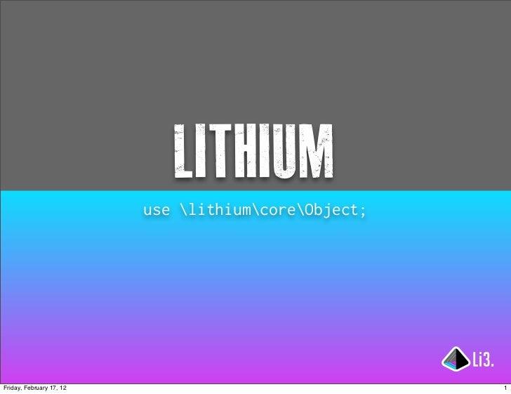 lithium                          use lithiumcoreObject;Friday, February 17, 12                               1