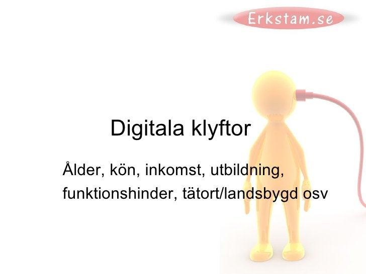 Digitala klyftor Ålder, kön, inkomst, utbildning,  funktionshinder, tätort/landsbygd osv