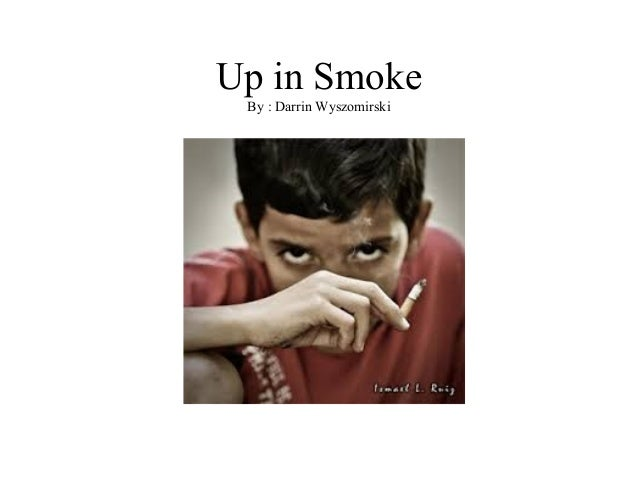 Up in Smoke By : Darrin Wyszomirski
