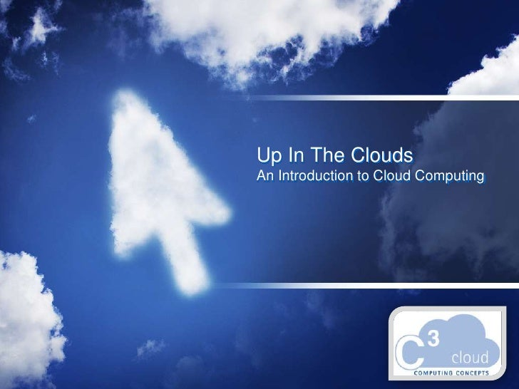 Up In The CloudsAn Introduction to Cloud Computing<br />
