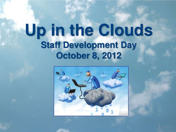 Up in the Clouds  Staff Development Day      October 8, 2012