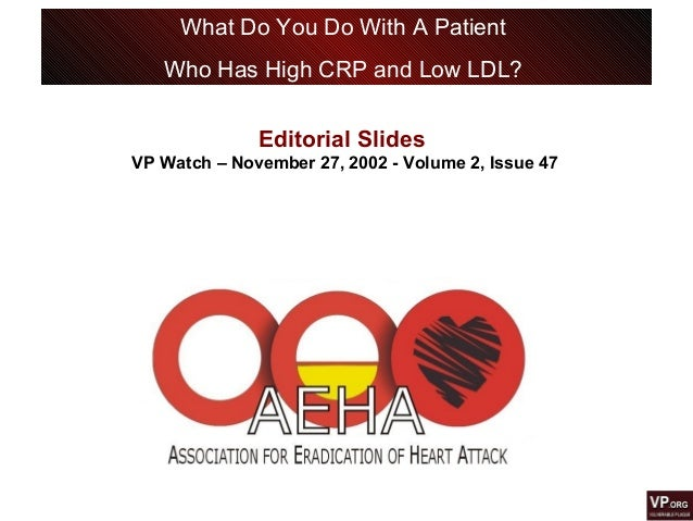 What Do You Do With A Patient Who Has High CRP and Low LDL? Editorial Slides VP Watch – November 27, 2002 - Volume 2, Issu...