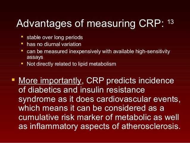 Advantages of measuring CRP: 13  stable over long periods  has no diurnal variation  can be measured inexpensively with...