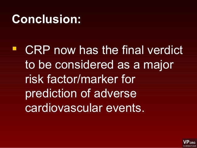  CRP now has the final verdict to be considered as a major risk factor/marker for prediction of adverse cardiovascular ev...