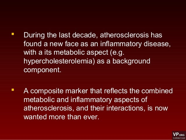  During the last decade, atherosclerosis has found a new face as an inflammatory disease, with a its metabolic aspect (e....