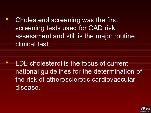  Cholesterol screening was the first screening tests used for CAD risk assessment and still is the major routine clinical...