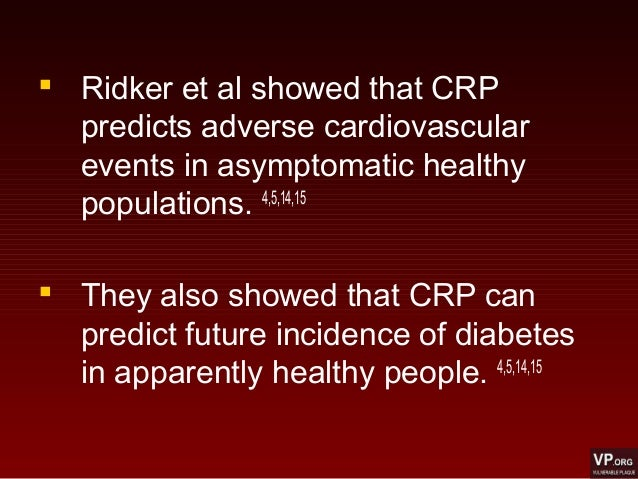  Ridker et al showed that CRP predicts adverse cardiovascular events in asymptomatic healthy populations. 4,5,14,15  The...