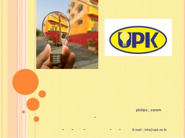 philips , osram-- - - - - E-mail : info@upk.co.th
