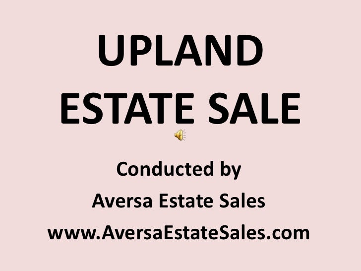 UPLAND ESTATE SALE<br />Conducted by<br />Aversa Estate Sales<br />www.AversaEstateSales.com<br />