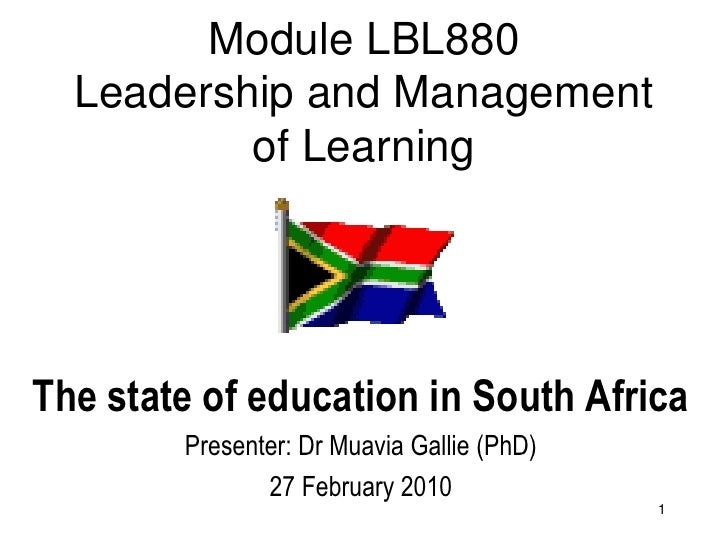 Module LBL880   Leadership and Management           of Learning     The state of education in South Africa         Present...