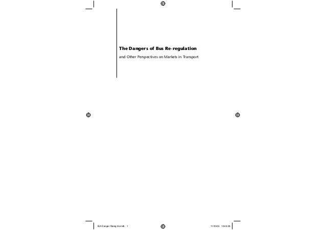 The Dangers of Bus Re-regulation and Other Perspectives on Markets in Transport IEA Danger Rereg bk.indb 1IEA Danger Rereg...