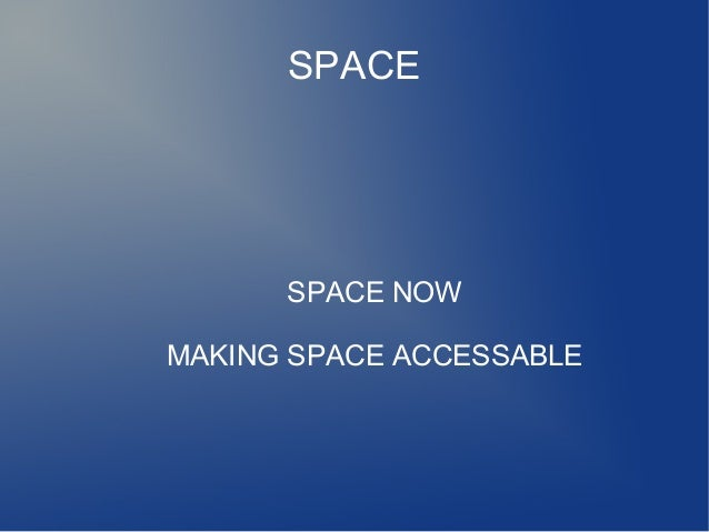 SPACE SPACE NOW MAKING SPACE ACCESSABLE