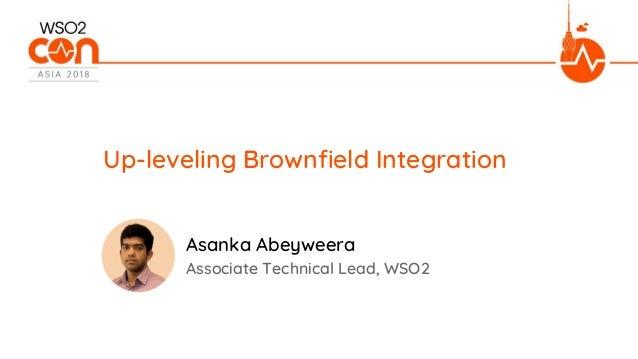 Associate Technical Lead, WSO2 Up-leveling Brownfield Integration Asanka Abeyweera