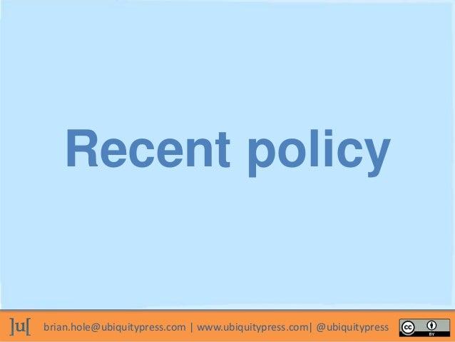 brian.hole@ubiquitypress.com | www.ubiquitypress.com| @ubiquitypress Recent policy