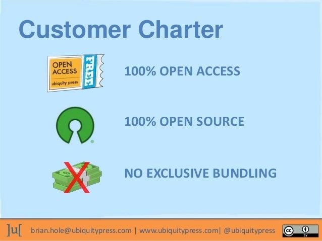 brian.hole@ubiquitypress.com | www.ubiquitypress.com| @ubiquitypress 100% OPEN ACCESS 100% OPEN SOURCE Customer Charter NO...