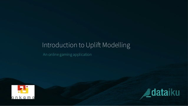 Introduction to Uplift Modelling An online gaming application
