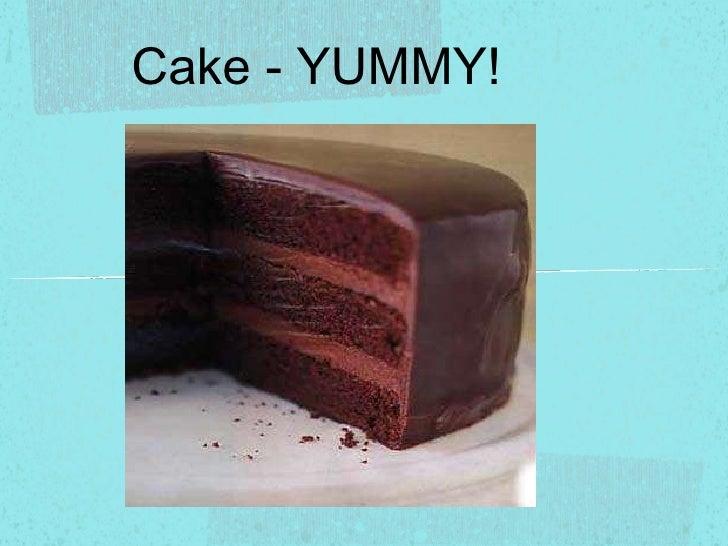 Cake - YUMMY!