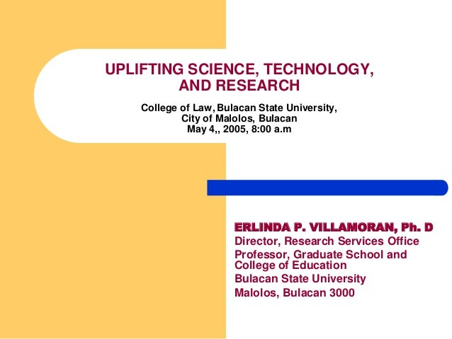 UPLIFTING SCIENCE, TECHNOLOGY,         AND RESEARCH    College of Law, Bulacan State University,            City of Malolo...