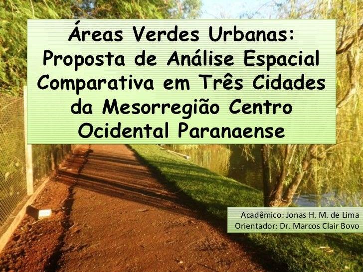 Áreas Verdes Urbanas:Proposta de Análise EspacialComparativa em Três Cidades   da Mesorregião Centro    Ocidental Paranaen...
