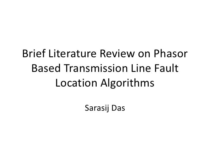 Brief Literature Review on Phasor  Based Transmission Line Fault        Location Algorithms            Sarasij Das