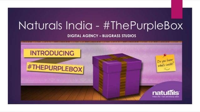 Naturals India - #ThePurpleBox DIGITAL AGENCY – BLUGRASS STUDIOS