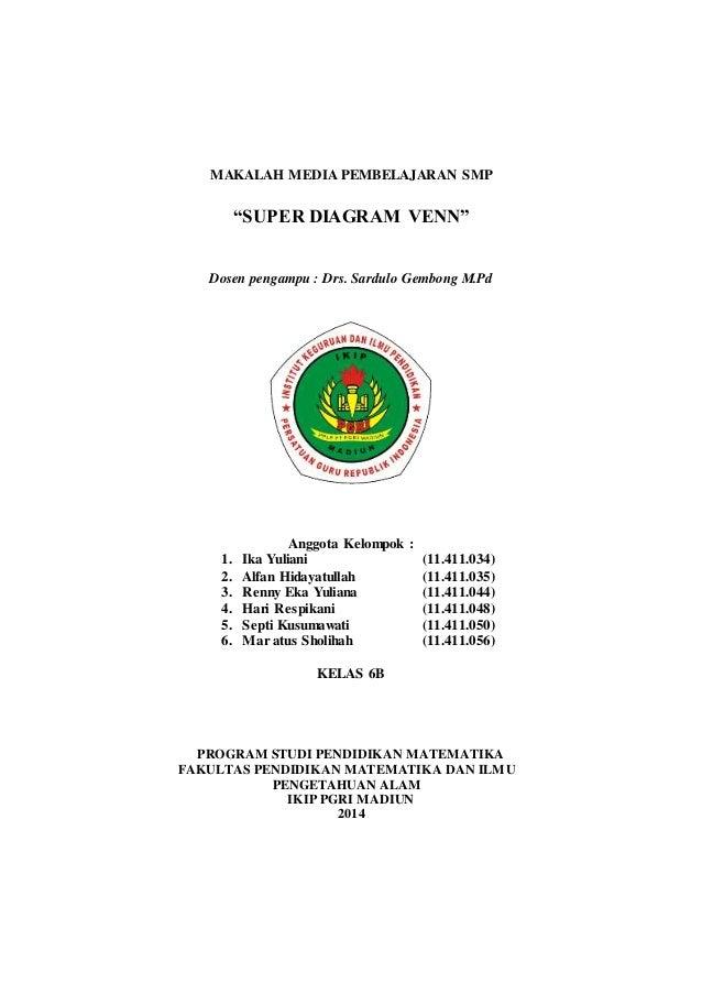 """MAKALAH MEDIA PEMBELAJARAN SMP """"SUPER DIAGRAM VENN"""" Dosen pengampu : Drs. Sardulo Gembong M.Pd Anggota Kelompok : 1. Ika Y..."""