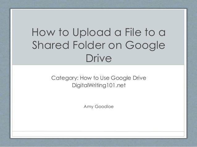 How to Upload a File to a Shared Folder on Google Drive Category: How to Use Google Drive DigitalWriting101.net Amy Goodloe
