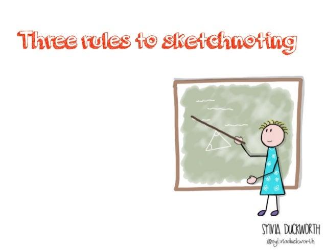 Three rules to _____________ Sylvia Duckworth 1. Everyone can _________.
