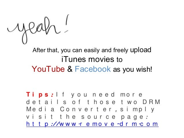 After that, you can easily and freely upload iTunes movies to YouTube & Facebook as you wish! T i p s : I f y o u n e e d ...
