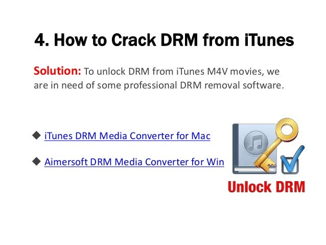 4. How to Crack DRM from iTunes Solution: To unlock DRM from iTunes M4V movies, we are in need of some professional DRM re...