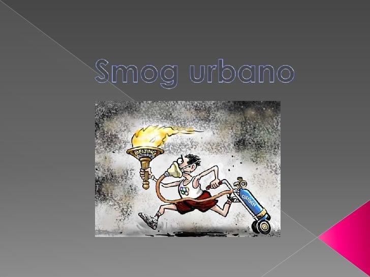 Smog é a poluição do ar, sobretudo em áreas urbanas, composta por ozono e outros compostos        originados   por   reac...