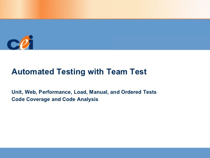 Automated Testing with Team Test Unit, Web, Performance, Load, Manual, and Ordered Tests  Code Coverage and Code Analysis
