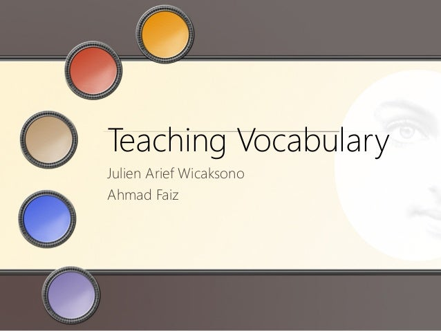 Teaching Vocabulary Julien Arief Wicaksono Ahmad Faiz