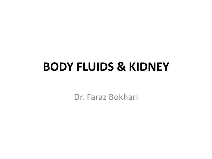 BODY FLUIDS & KIDNEY    Dr. Faraz Bokhari