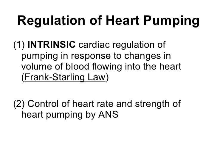 Regulation of Heart Pumping <ul><li>(1)  INTRINSIC  cardiac regulation of pumping in response to changes in volume of bloo...