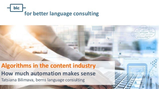 Algorithms in the content industry How much automation makes sense Tatsiana Bilimava, berns language consulting for better...