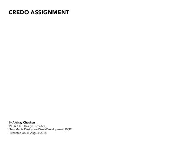 CREDO ASSIGNMENT By Akshay Chauhan MDIA 1193 Design Esthetics, New Media Design and Web Development, BCIT Presented on 18 ...