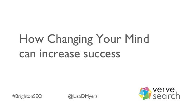 How Changing Your Mind can increase success #BrightonSEO @LisaDMyers