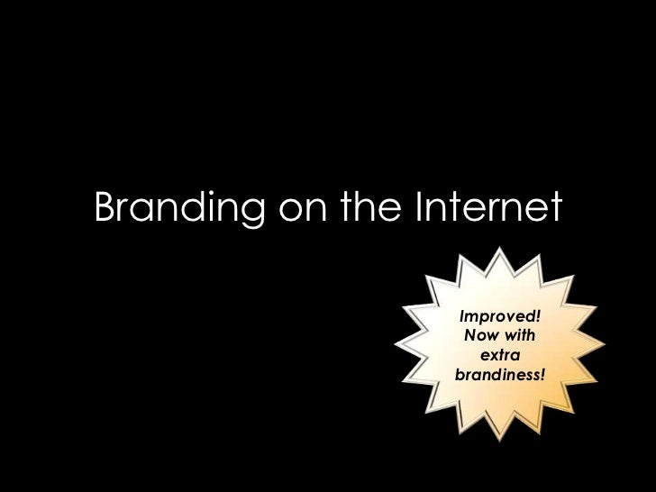 Branding on the Internet                    Improved!                    Now with                      extra              ...