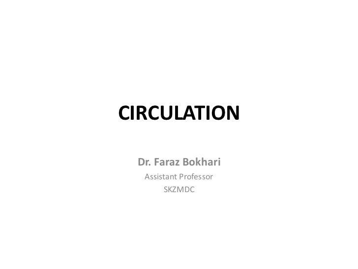 CIRCULATION<br />Dr. FarazBokhari<br />Assistant Professor<br />SKZMDC<br />